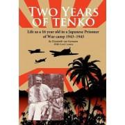 Two Years of Tenko: Life as a Sixteen Year Old in a Japanese Prisoner of War Camp by Elizabeth Van Kampen