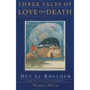 Three Tales of Love and Death by Out El Kouloub