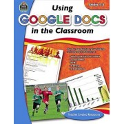 Using Google Docs in the Classroom, Grades 6-8 by Steve Butz
