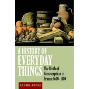 A History of Everyday Things by Daniel Roche