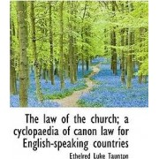 The Law of the Church; A Cyclopaedia of Canon Law for English-Speaking Countries by Ethelred Luke Taunton