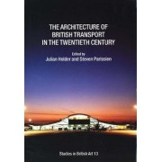 The Architecture of British Transport in the Twentieth Century by Julian Holder