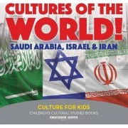 Cultures of the World! Saudi Arabia, Israel & Iran - Culture for Kids - Children's Cultural Studies Books by Professor Gusto