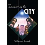 Deciphering the City by William A Schwab
