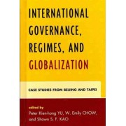 International Governance, Regimes, and Globalization by Peter Kien-Hong Yu