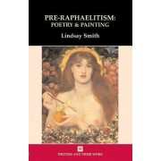 Pre-Raphaelitism: Poetry and Painting by Lindsay Smith