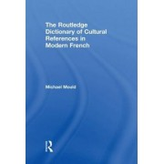 The Routledge Dictionary of Cultural References in Modern French by Michael Mould