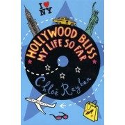 Hollywood Bliss - My Life So Far by Chloe Rayban