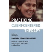 Practicing Client-Centered Therapy by Kathryn A. Moon