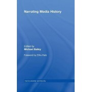 Narrating Media History by Michael Bailey