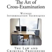 The Art of Cross-Examination by Francis L L Wellman