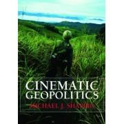 Cinematic Geopolitics by Michael J. Shapiro
