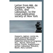 Letter from MM. de Gasparin, Martin, Cochin, and Laboulaye, to the Loyal Publication Society of New by comte de Gasparin Agenor