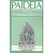Paideia: The Ideals of Greek Culture: The Conflict of Cultural Ideals in the Age of Plato Volume 3 by Werner Jaeger