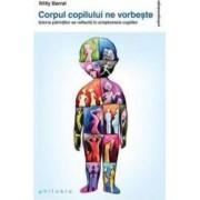 Corpul copilului ne vorbeste ed.2 - Willy Barral