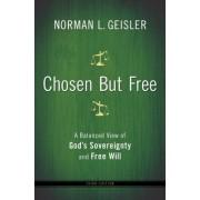 Chosen But Free by Norman L. Geisler