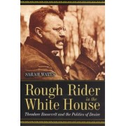 Rough Rider in the White House by Sarah Watts