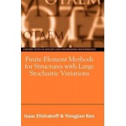 Finite Element Methods for Structures with Large Stochastic Variations by Isaac E. Elishakoff