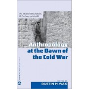Anthropology at the Dawn of the Cold War by Dustin M. Wax