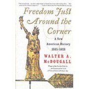 Freedom Just Around The Corner: A New American History: 1585-1828 by Walter A. McDougall