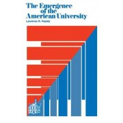 The Emergence of the American University by Laurence R Veysey