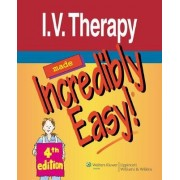 I.V. Therapy Made Incredibly Easy! by Lippincott