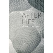 After Life by Eugene Thacker