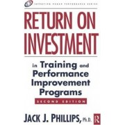 Return on Investment in Training and Performance Improvement Programs by Jack J. Phillips