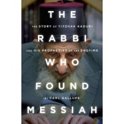The Rabbi Who Found Messiah: The Story of Yitzhak Kaduri and His Prophecies of the Endtime, Hardcover