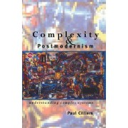 Complexity and Postmodernism by Paul Cilliers