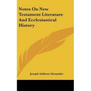 Notes On New Testament Literature And Ecclesiastical History by Joseph Addison Alexander