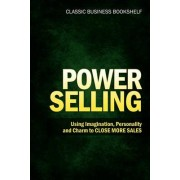 Power Selling - Using Imagination, Personality, and Charm to Close More Sales by Classic Business Bookshelf