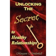 Unlocking the Secret to Healthy Relationships by Margaret Mendenhall