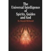 The Universal Intelligence of Spirits, Guides and God by Dr. Donald McDowall