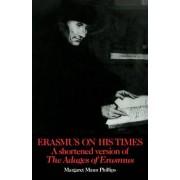 Erasmus on His Times by Margaret Mann Phillips