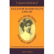 Eleanor Roosevelt's Life of Soul Searching & Self Discovery by Ann Atkins