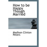 How to Be Happy Though Married by Madison Clinton Peters