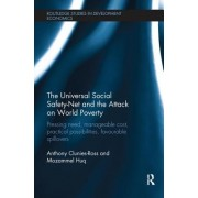 The Universal Social Safety-Net and the Attack on World Poverty: Pressing Need, Manageable Cost, Practical Possibilities, Favourable Spillovers