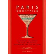 Paris Cocktails: An Elegant Collection of Over 100 Recipes Inspired by the City of Light by Doni Belau