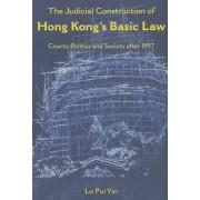 The Judicial Construction of Hong Kong's Basic Law by Pui Yin Yin