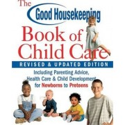The Good Housekeeping Book of Child Care by From the Editors of Good Housekeeping