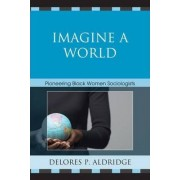 Imagine a World by Delores P. Aldridge