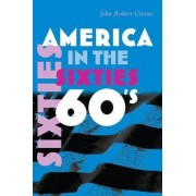 America in the Sixties by John Robert Greene