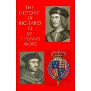 The History of King Richard III by Sir Thomas More