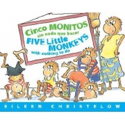 Cinco Monitos Sin Nada Que Hacer/Five Little Monkeys with Nothing to Do by Eileen Christelow