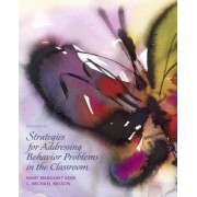 Strategies for Addressing Behavior Problems in the Classroom by Mary M Kerr