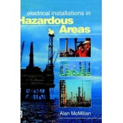 Electrical Installations in Hazardous Areas by Alan McMillan
