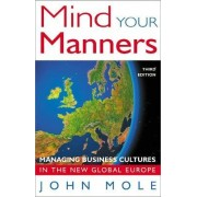 Mind Your Manners: Business Cultures in Global Europe by John Mole