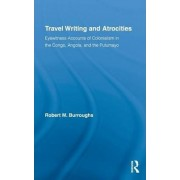 Travel Writing and Atrocities by Robert M. Burroughs