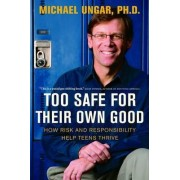 Too Safe for Their Own Good by Dr Michael Ungar